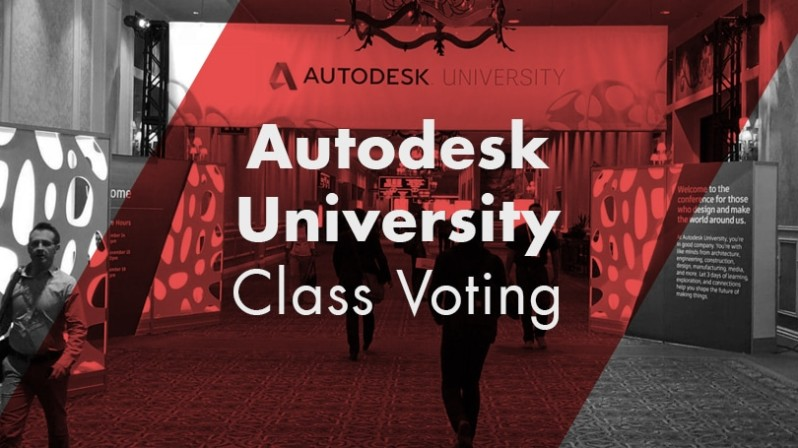 Autodesk University 2018 Community Voting Now Open Autodesk University Class Voting
